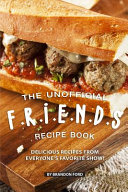 The Unofficial F.R.I.E.N.D.S Recipe Book