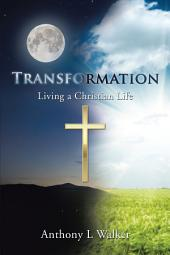 Transformation: Living a Christian Life