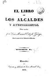 El libro de los alcaldes y ayuntamientos: Volumen 1