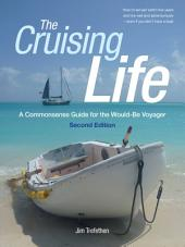 The Cruising Life: A Commonsense Guide for the Would-Be Voyager: Edition 2
