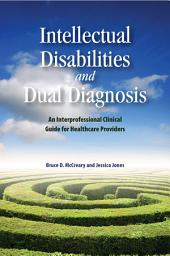 Intellectual Disabilities and Dual Diagnosis: An Interprofessional Clinical Guide for Healthcare Providers
