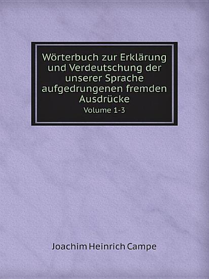 W rterbuch zur Erkl rung und Verdeutschung der unserer Sprache aufgedrungenen fremden Ausdr cke PDF