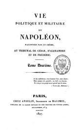 Vie politique et militaire de Napoléon, racontée par lui-même au tribunal de César, d'Alexandre et de Frédéric: Volume2