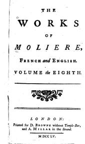The Works of Moliere, French and English: In Ten Volumes, Volume 8