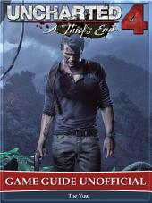 Uncharted 4 A Thief's End Game Guide Unofficial