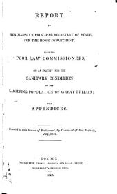 Report to Her Majesty's principal secretary of state for the Home Department, from the Poor Law Commissioners on an inquiry into the sanitary condition of the labouring population of Great Britain: with appendices