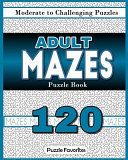 Adult Mazes Puzzle Book - 120 Moderate to Challenging Puzzles