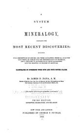 A system of mineralogy: comprising the most recent discoveries: including full descriptions of species and their localities, chemical analyses and formulas, tables for the determination of minerals, and a treatise on mathematical crystallography and the drawing of figures of crystals. Illustrated by numerous woodcuts and four copper plates