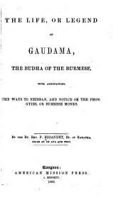 The Life, Or Legend, of Guadama, the Buddha of the Burmese: With Annotations. The Ways to Neibban, and Notice on the Phongyies, Or Burmese Monks