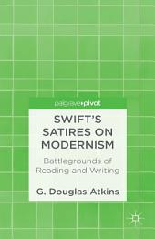 Swift's Satires on Modernism: Battlegrounds of Reading and Writing