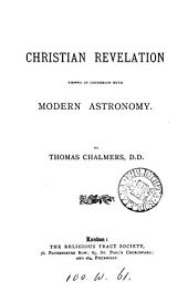 Christian Revelation Viewed in Connexion with Modern Astronomy
