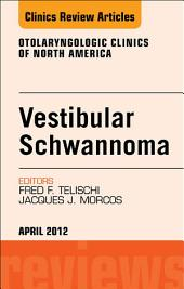 Vestibular Schwannoma: Evidence-based Treatment, An Issue of Otolaryngologic Clinics