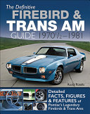 The Definitive Firebird and Trans Am Guide
