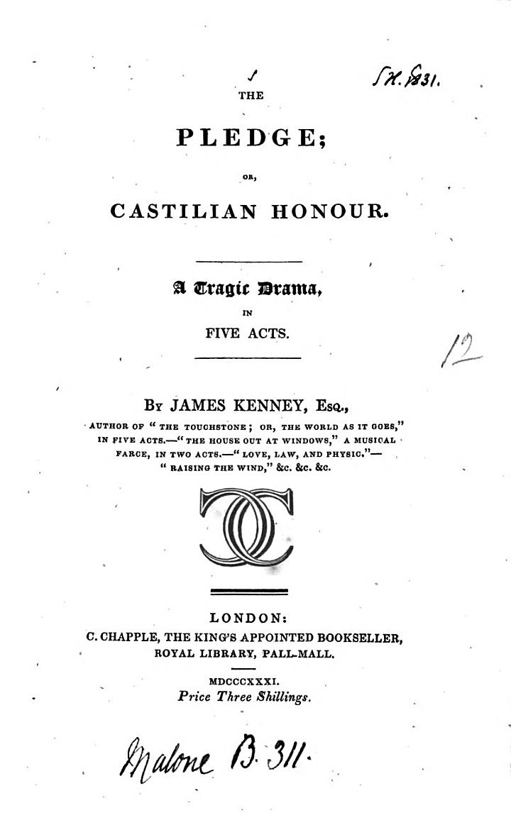 The Pledge; Or, Castilian Honour. A Tragic Drama, in Five Acts [and in Verse].