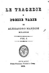 Le tragedie e poesie varie di Alessandro Manzoni milanese. Vol. 1 [-2]