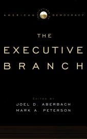 Institutions of American Democracy: The Executive Branch The Executive Branch