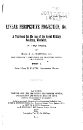 Linear perspective projection, &c: A text-book for the use of the Royal military academy, Woolwich. In two parts, Volume 1