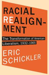 Racial Realignment: The Transformation of American Liberalism, 1932–1965