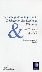 L'HERITAGE PHILOSOPHIQUE DE LA DECLARATION DES DROITS DE L'HOMME ET DU CITOYEN DE 1789: Signification pour la Caraïbe