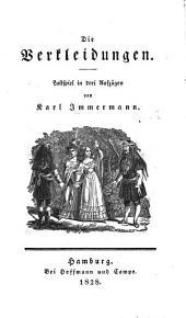 Die Verkleidungen. Lustspiel in drei Aufzügen [and in verse].