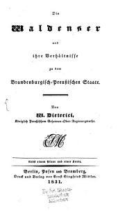 Die Waldenser und ihre Verhältniße zu dem Brandenburg-Preußischen Staate: Nebst einem Plane und einer Karte