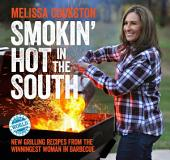 Smokin' Hot in the South: New Grilling Recipes from the Winningest Woman in Barbecue