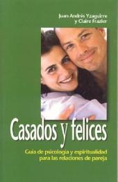 Casados y Felices: Guía de Psicología y Espiritualidad Para las Relaciones de Pareja