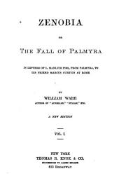 Zenobia; Or, The Fall of Palmyra: In Letters of L. Manlius Piso [pseud.] from Palmyra, to His Friend Marcus Curtius at Rome, Volume 1