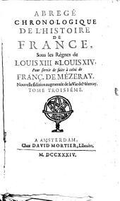 Abrégé chronologique de l'histoire de France sous les règnes de Louis XIII et Louis XIV: pour servir de suite à celui de Fr. de Mézeray, Volume3