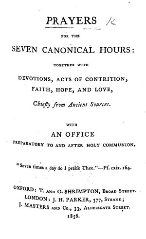 Prayers for the Seven Canonical Hours     Chiefly from ancient sources  With an Office preparatory to and after Holy Communion