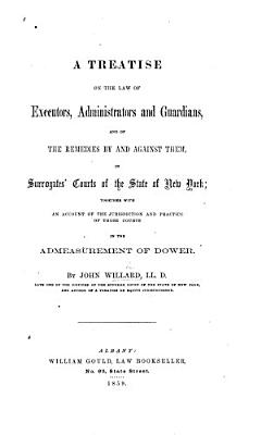 A Treatise on the Law of Executors  Administrators and Guardians  and of the remedies by and against them  in Surrogates  Courts of the State of New York  etc PDF