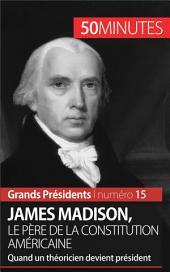 James Madison, le père de la Constitution américaine: Quand un théoricien devient président