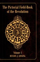 The Pictorial Field-Book of the Revolution: Volume 1, Parts 2-4