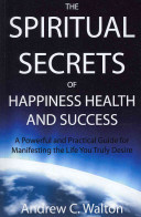 The Spiritual Secrets of Happiness Health and Success PDF