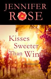 Kisses Sweeter Than Wine: A Romance