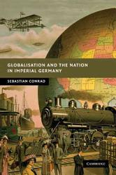 Globalisation and the Nation in Imperial Germany PDF