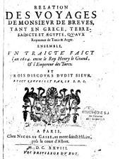 Relation des voyages de monsieur de Breues tant en Grèce, Terre-Saincte et Aegypte qu'aux royaumes de Tunis et Arger: ensemble, un traité faict l'an 1604 entre le roy Henri le Grand et l'empereur des Turcs...