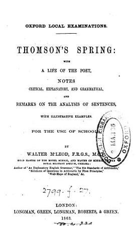 Oxford local examinations  Thomson s Spring  with a life of the poet  notes and remarks  By W  M Leod PDF