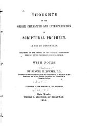 Thoughts on the Origin, Character and Interpretation of Scriptural Prophecy, in Seven Discourses: Delivered in the Chapel of the General Theological Seminary of the Protestant Episcopal Church, with Notes