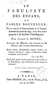 Les fabuliste des enfans, ou Fables nouvelles pour servir à l'instruction et à l'amusement du premier age ... Par l'abbé J. Reyre ..
