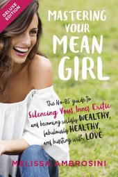 Mastering Your Mean Girl Deluxe: The No-BS Guide to Silencing Your Inner Critic and Becoming Wildly Wealthy,Fabulously Healthy, and Bursting with Love