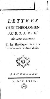 Lettres d'un théologien au R. P. A. de G. où l'on examine si les Hérétiques sont excommuniés de droit divin