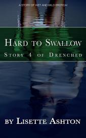 Hard to Swallow: A short story of wet 'n' wild erotica