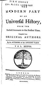 An Universal History: From the Earliest Accounts to the Present Time, Part 2, Volume 38