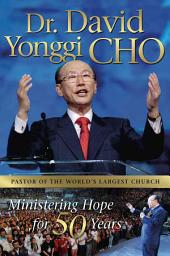 Dr. David Yonggi Cho: Ministering Hope for 50 Years