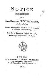 Notice biographique sur m. le marquis de Lezay Marnesia, ancien préfet; lue à la séance publique de la Société royale et centrale d'agriculture, le 13 avril 1817, par m. le baron de Ladoucette, ancien préfet, correspondant de la Société