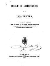 Consejo de administracion de la isla de Cuba: su organizacion, atribuciones y modo de proceder en los negocios contencioso-administrativos y en las competencias de jurisdiccion ó atribuciones entre autoridades judiciales y administrativas