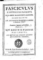 Fasciculus e Iapponicis floribus, suo adhuc madentibus sanguine, compositus a P. Antonio Francisco Cardim è Societate Iesu ..
