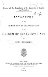 Inventory of the Objects forming the Collections of the Museum of Ornamental Art at South Kensington