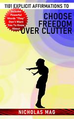 1101 Explicit Affirmations to Choose Freedom Over Clutter